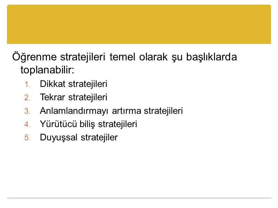 Öğrenme stratejileri temel olarak şu başlıklarda toplanabilir: 1.