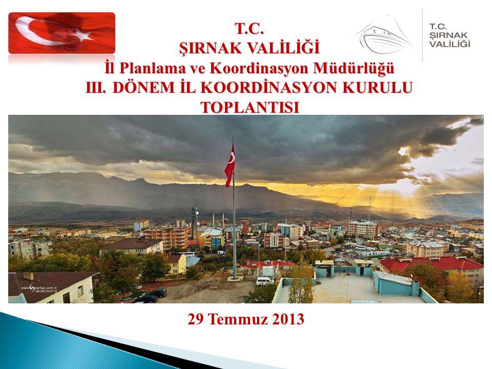 29 Temmuz 2013 T.C. ŞIRNAK VALİLİĞİ İl Planlama ve Koordinasyon Müdürlüğü III.