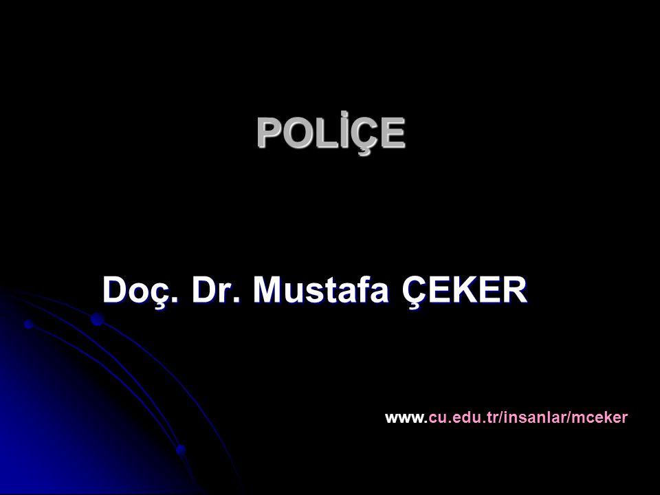 POLİÇE Doç. Dr. Mustafa ÇEKER www.cu.edu.tr/insanlar/mceker