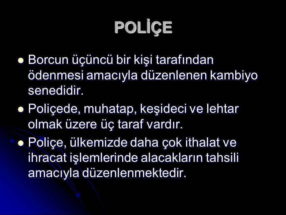 POLİÇE Borcun üçüncü bir kişi tarafından ödenmesi amacıyla düzenlenen kambiyo senedidir. Borcun üçüncü bir kişi tarafından ödenmesi amacıyla düzenlene