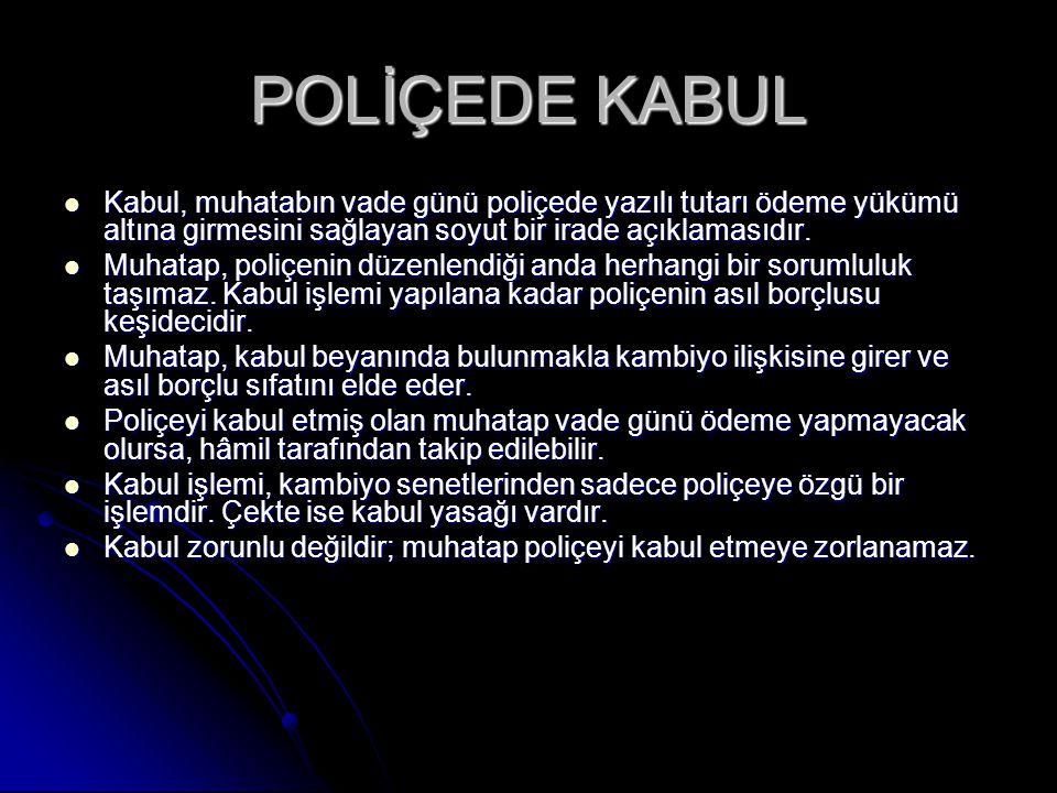 POLİÇEDE KABUL Kabul, muhatabın vade günü poliçede yazılı tutarı ödeme yükümü altına girmesini sağlayan soyut bir irade açıklamasıdır. Kabul, muhatabı