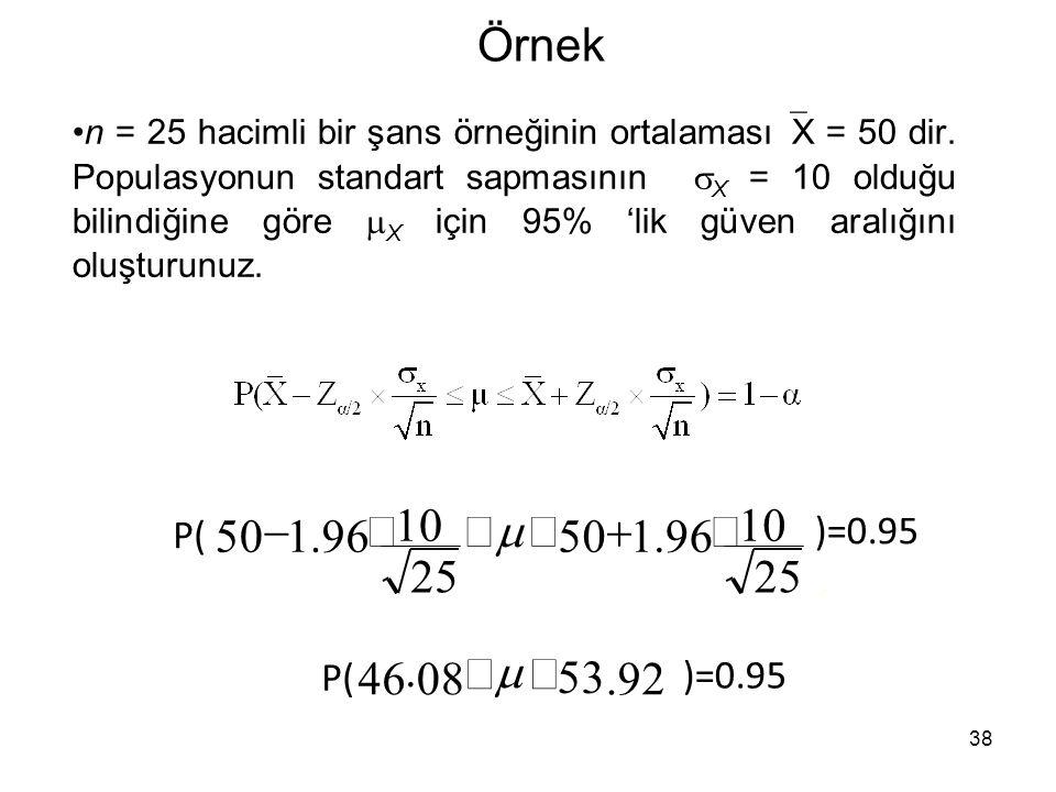 38 Örnek n = 25 hacimli bir şans örneğinin ortalaması  X = 50 dir.