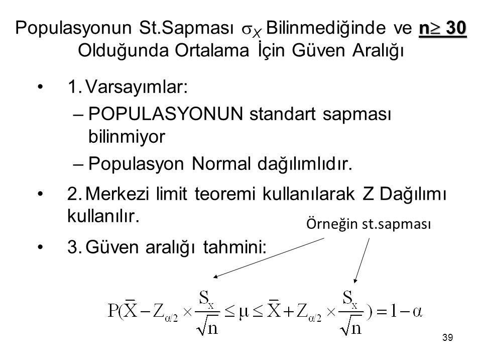39 n  30 Populasyonun St.Sapması  X Bilinmediğinde ve n  30 Olduğunda Ortalama İçin Güven Aralığı 1.Varsayımlar: –POPULASYONUN standart sapması bilinmiyor –Populasyon Normal dağılımlıdır.