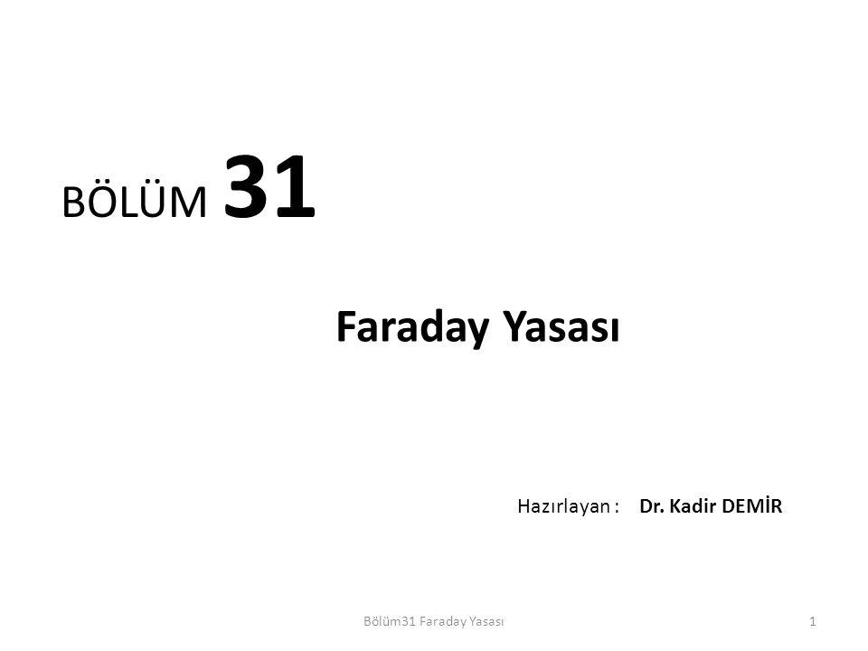 1 BÖLÜM 31 Faraday Yasası Bölüm31 Faraday Yasası Hazırlayan : Dr. Kadir DEMİR