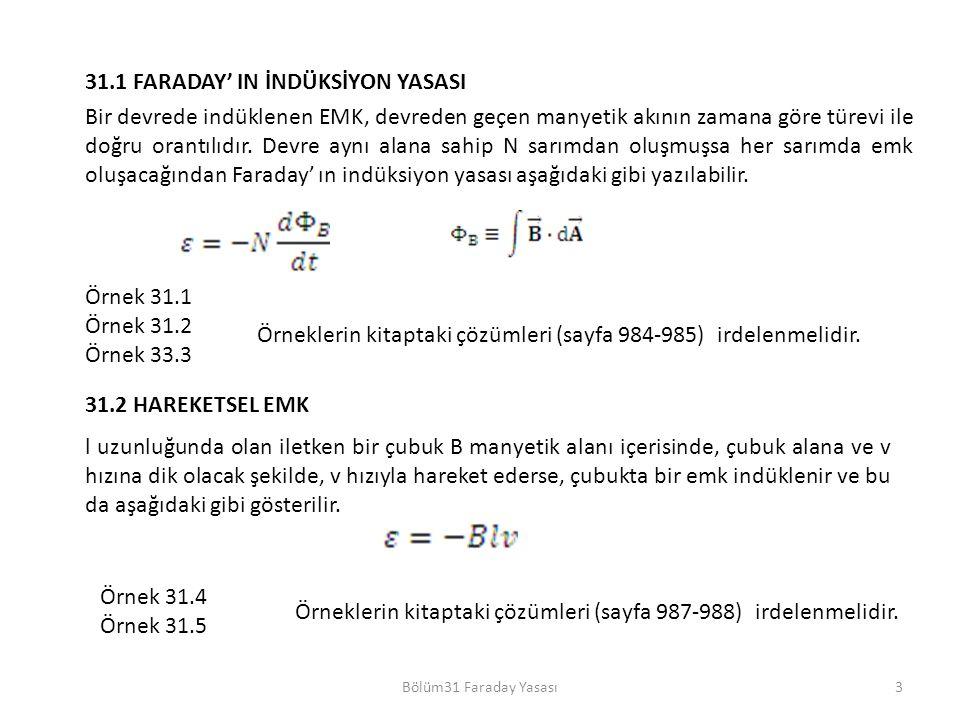 3 31.1 FARADAY' IN İNDÜKSİYON YASASI Örnek 31.1 Örnek 31.2 Örnek 33.3 Örneklerin kitaptaki çözümleri (sayfa 984-985) irdelenmelidir.