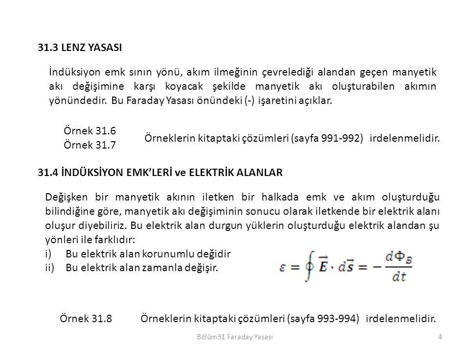 Bölüm31 Faraday Yasası4 31.3 LENZ YASASI Örnek 31.6 Örnek 31.7 Örneklerin kitaptaki çözümleri (sayfa 991-992) irdelenmelidir.