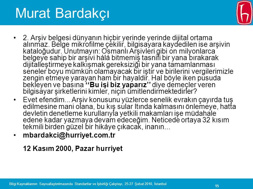 15 Bilgi Kaynaklarının Sayısallaştırılmasında Standartlar ve İşbirliği Çalıştayı, 25-27 Şubat 2010, İstanbul Murat Bardakçı 2. Arşiv belgesi dünyanın