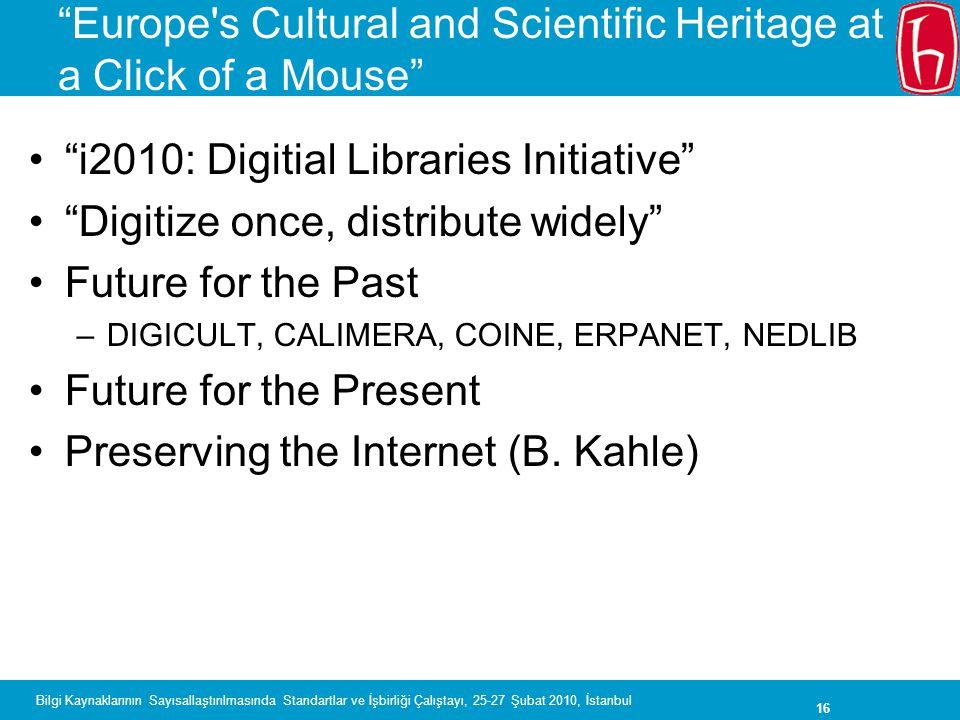 """16 Bilgi Kaynaklarının Sayısallaştırılmasında Standartlar ve İşbirliği Çalıştayı, 25-27 Şubat 2010, İstanbul """"Europe's Cultural and Scientific Heritag"""