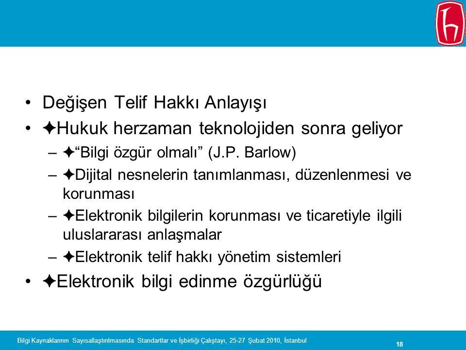 18 Bilgi Kaynaklarının Sayısallaştırılmasında Standartlar ve İşbirliği Çalıştayı, 25-27 Şubat 2010, İstanbul Değişen Telif Hakkı Anlayışı ✦ Hukuk herz