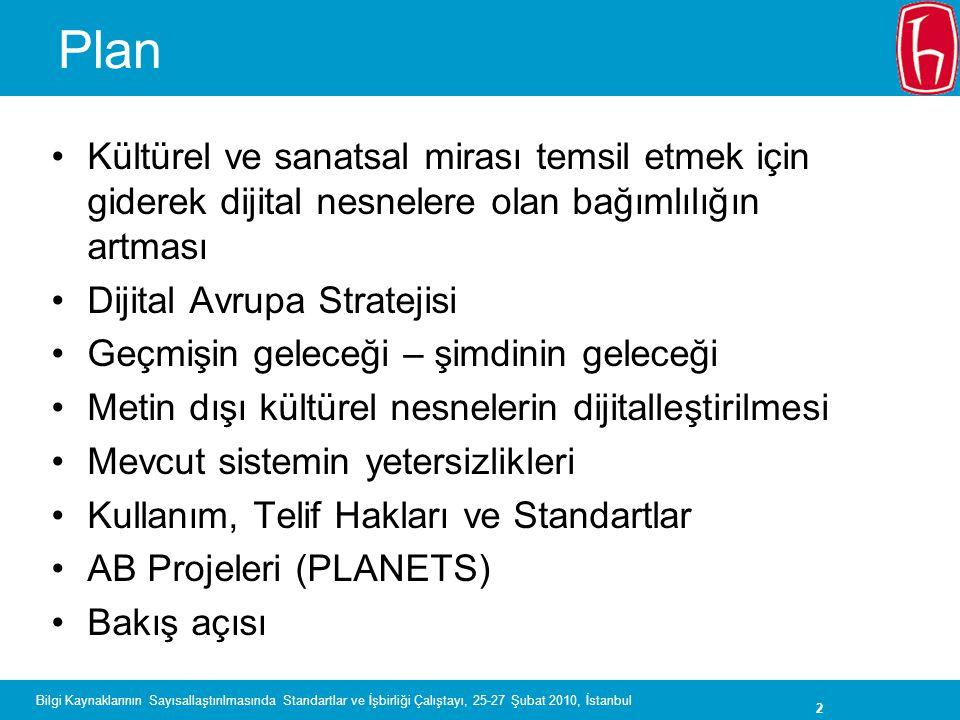 2 Bilgi Kaynaklarının Sayısallaştırılmasında Standartlar ve İşbirliği Çalıştayı, 25-27 Şubat 2010, İstanbul Plan Kültürel ve sanatsal mirası temsil et