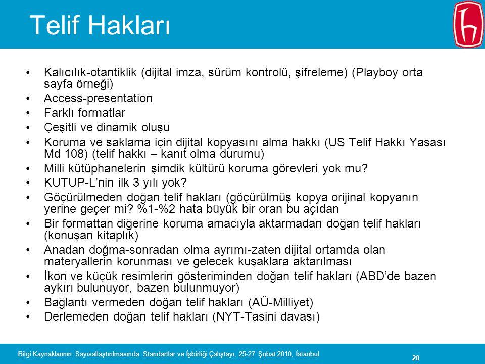 20 Bilgi Kaynaklarının Sayısallaştırılmasında Standartlar ve İşbirliği Çalıştayı, 25-27 Şubat 2010, İstanbul Telif Hakları Kalıcılık-otantiklik (dijit