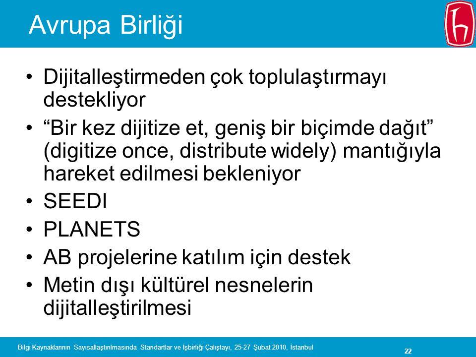 22 Bilgi Kaynaklarının Sayısallaştırılmasında Standartlar ve İşbirliği Çalıştayı, 25-27 Şubat 2010, İstanbul Avrupa Birliği Dijitalleştirmeden çok top