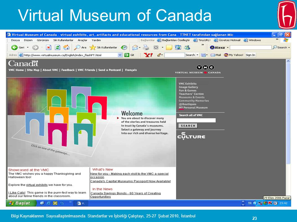 23 Bilgi Kaynaklarının Sayısallaştırılmasında Standartlar ve İşbirliği Çalıştayı, 25-27 Şubat 2010, İstanbul Virtual Museum of Canada