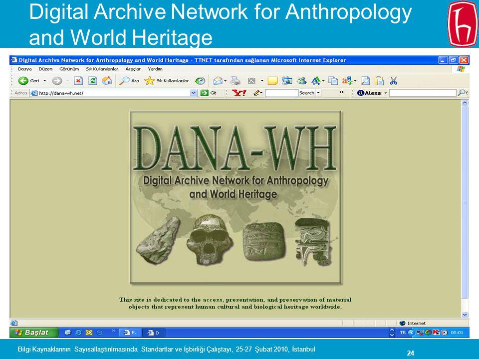 24 Bilgi Kaynaklarının Sayısallaştırılmasında Standartlar ve İşbirliği Çalıştayı, 25-27 Şubat 2010, İstanbul Digital Archive Network for Anthropology