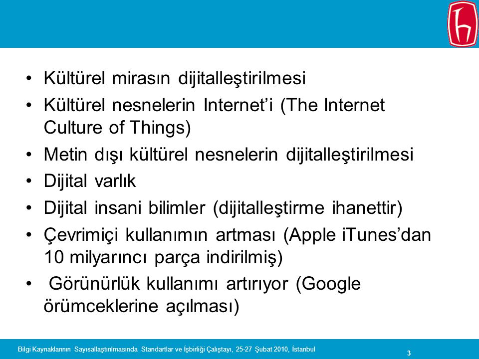 3 Bilgi Kaynaklarının Sayısallaştırılmasında Standartlar ve İşbirliği Çalıştayı, 25-27 Şubat 2010, İstanbul Kültürel mirasın dijitalleştirilmesi Kültü