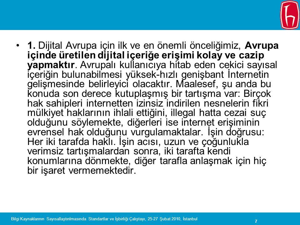 7 Bilgi Kaynaklarının Sayısallaştırılmasında Standartlar ve İşbirliği Çalıştayı, 25-27 Şubat 2010, İstanbul 1. Dijital Avrupa için ilk ve en önemli ön