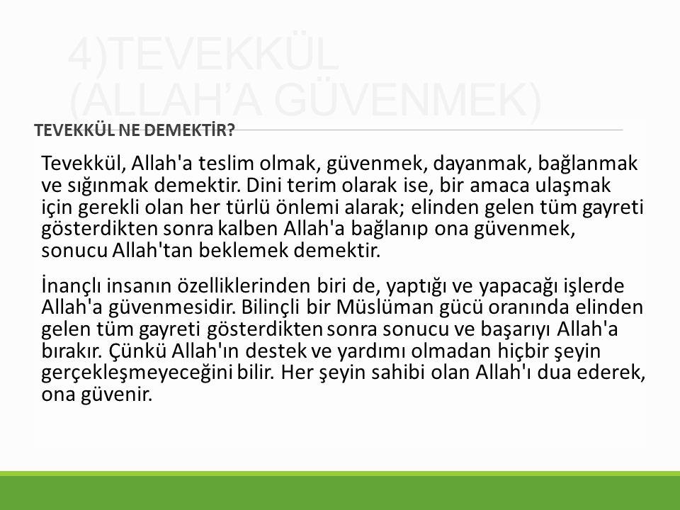 4)TEVEKKÜL (ALLAH'A GÜVENMEK) TEVEKKÜL NE DEMEKTİR.