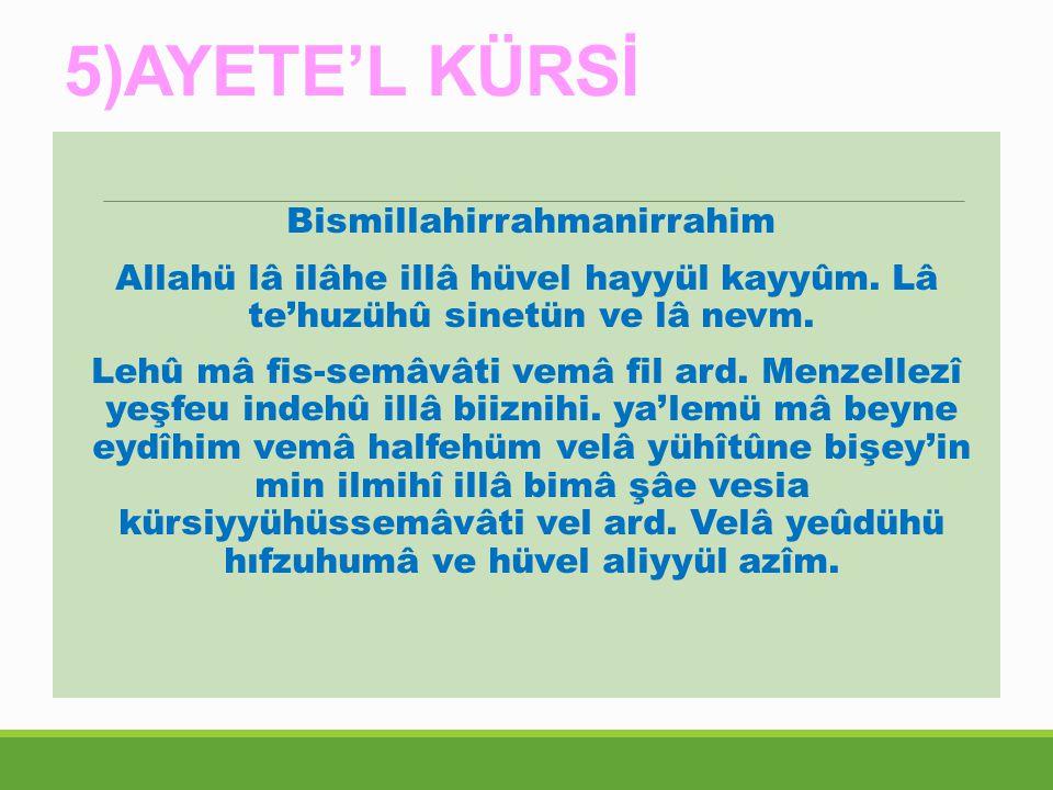 5)AYETE'L KÜRSİ Bismillahirrahmanirrahim Allahü lâ ilâhe illâ hüvel hayyül kayyûm.