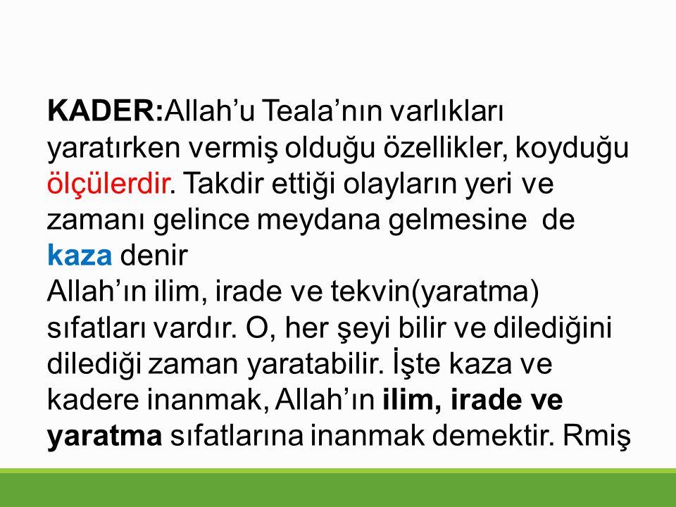 KADER:Allah'u Teala'nın varlıkları yaratırken vermiş olduğu özellikler, koyduğu ölçülerdir.