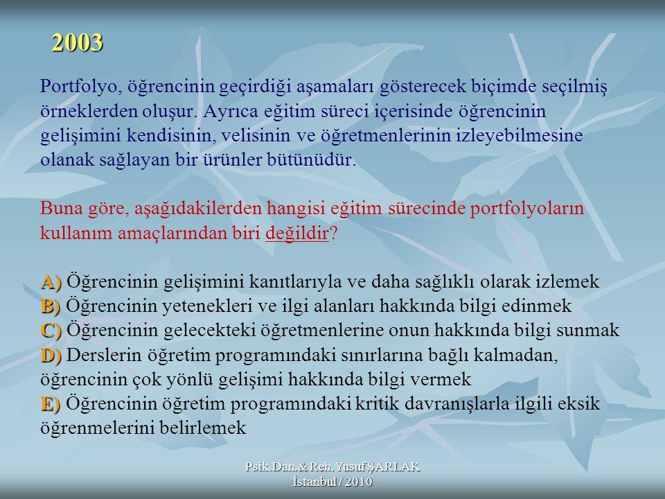 Psik.Dan.& Reh.Yusuf ŞARLAK İstanbul / 2010 A) B) C) D) E) Portfolyo, öğrencinin geçirdiği aşamaları gösterecek biçimde seçilmiş örneklerden oluşur.
