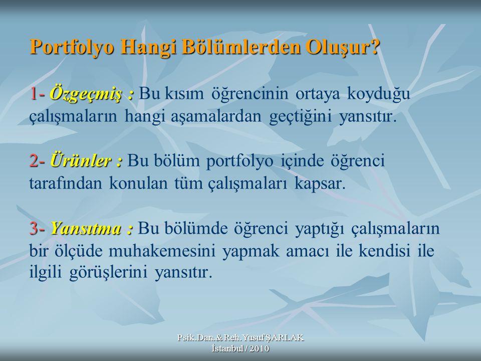Psik.Dan.& Reh.Yusuf ŞARLAK İstanbul / 2010 Portfolyo Hangi Bölümlerden Oluşur? 1-Özgeçmiş : 2-Ürünler : 3-Yansıtma : Portfolyo Hangi Bölümlerden Oluş