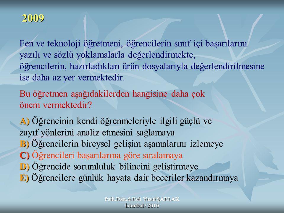 Psik.Dan.& Reh.Yusuf ŞARLAK İstanbul / 2010 A) B) C) D) E) Fen ve teknoloji öğretmeni, öğrencilerin sınıf içi başarılarını yazılı ve sözlü yoklamalarl