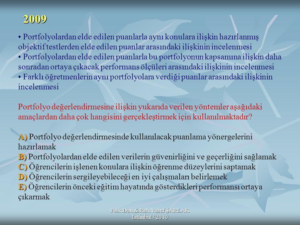 Psik.Dan.& Reh.Yusuf ŞARLAK İstanbul / 2010 A) B) C) D) E) Portfolyolardan elde edilen puanlarla aynı konulara ilişkin hazırlanmış objektif testlerden
