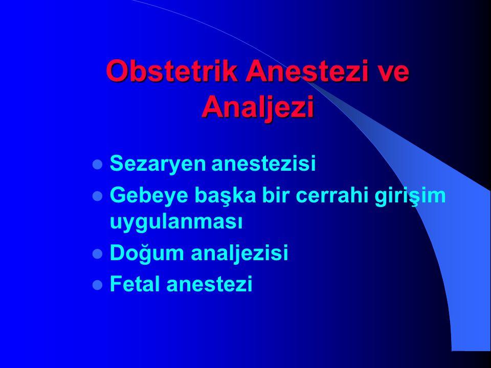 Obstetrik Anestezi ve Analjezi Sezaryen anestezisi Gebeye başka bir cerrahi girişim uygulanması Doğum analjezisi Fetal anestezi