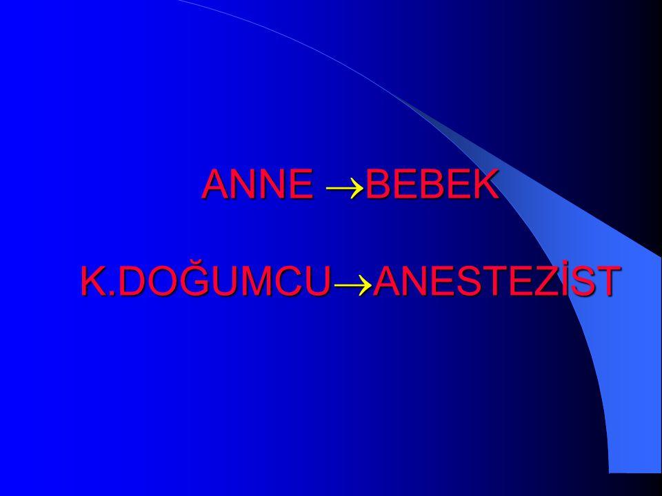 ANNE  BEBEK K.DOĞUMCU  ANESTEZİST