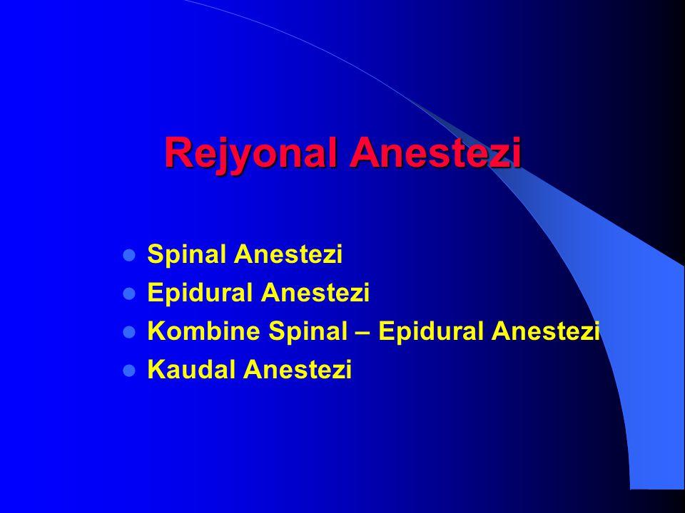 Rejyonal Anestezi Spinal Anestezi Epidural Anestezi Kombine Spinal – Epidural Anestezi Kaudal Anestezi
