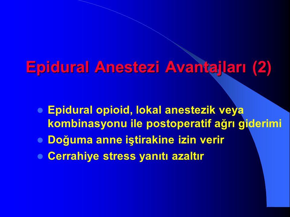 Epidural Anestezi Avantajları (2) Epidural opioid, lokal anestezik veya kombinasyonu ile postoperatif ağrı giderimi Doğuma anne iştirakine izin verir