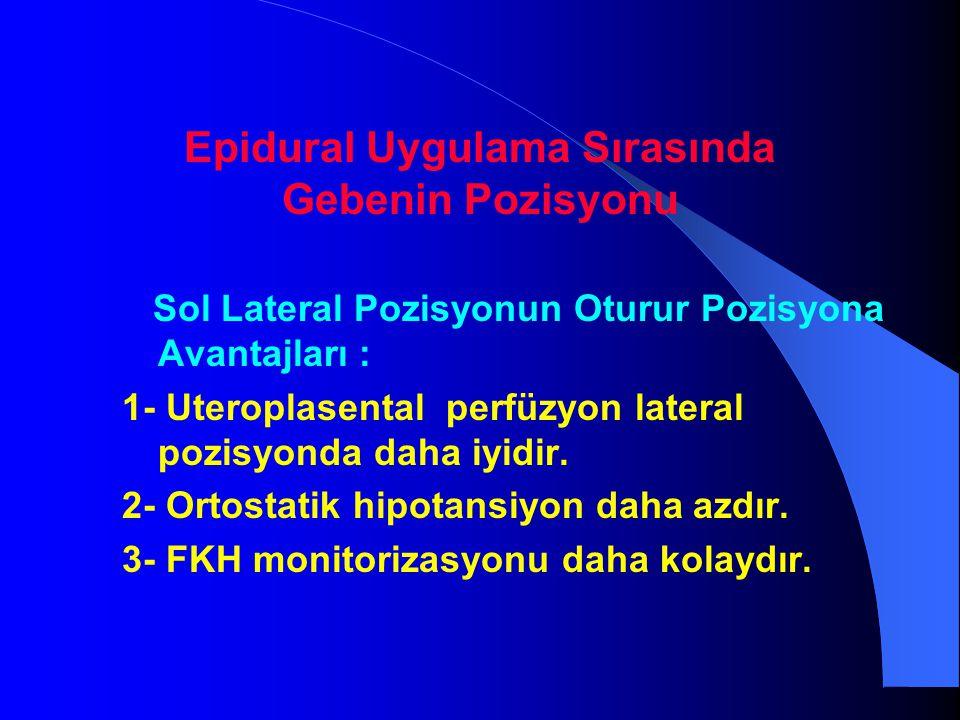 Epidural Uygulama Sırasında Gebenin Pozisyonu Sol Lateral Pozisyonun Oturur Pozisyona Avantajları : 1- Uteroplasental perfüzyon lateral pozisyonda dah