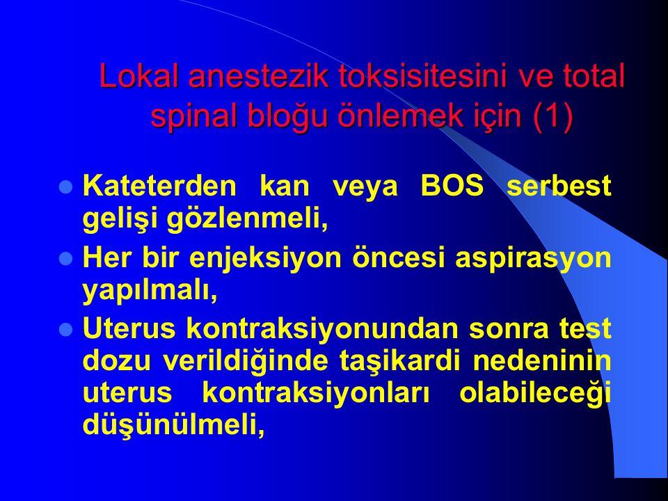 Lokal anestezik toksisitesini ve total spinal bloğu önlemek için (1) Kateterden kan veya BOS serbest gelişi gözlenmeli, Her bir enjeksiyon öncesi aspi