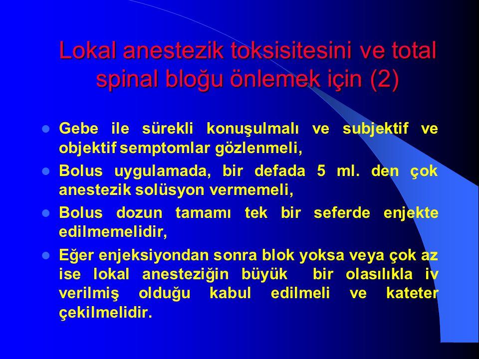 Lokal anestezik toksisitesini ve total spinal bloğu önlemek için (2) Gebe ile sürekli konuşulmalı ve subjektif ve objektif semptomlar gözlenmeli, Bolu