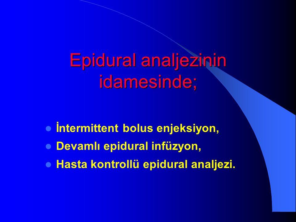 Epidural analjezinin idamesinde; İntermittent bolus enjeksiyon, Devamlı epidural infüzyon, Hasta kontrollü epidural analjezi.
