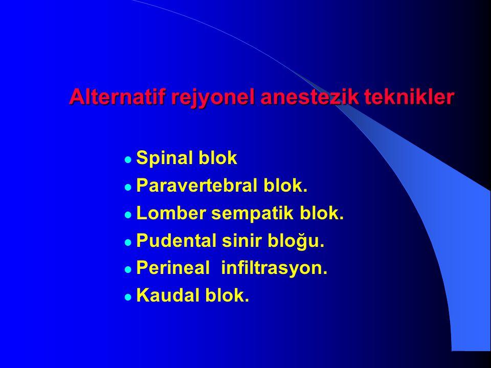 Alternatif rejyonel anestezik teknikler Spinal blok Paravertebral blok. Lomber sempatik blok. Pudental sinir bloğu. Perineal infiltrasyon. Kaudal blok