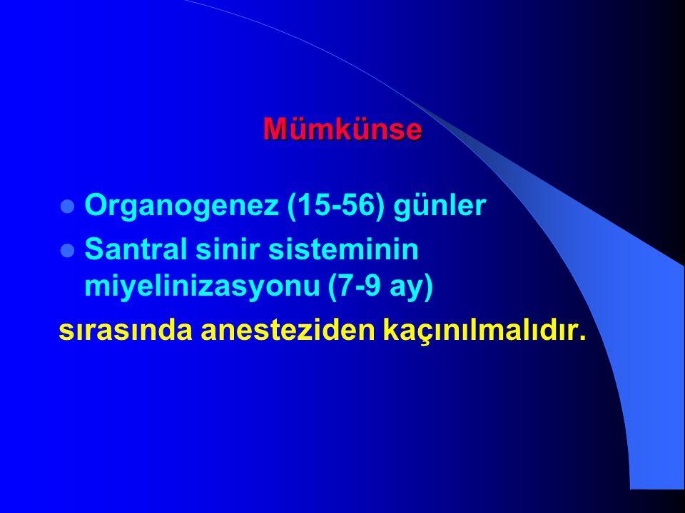 Mümkünse Organogenez (15-56) günler Santral sinir sisteminin miyelinizasyonu (7-9 ay) sırasında anesteziden kaçınılmalıdır.