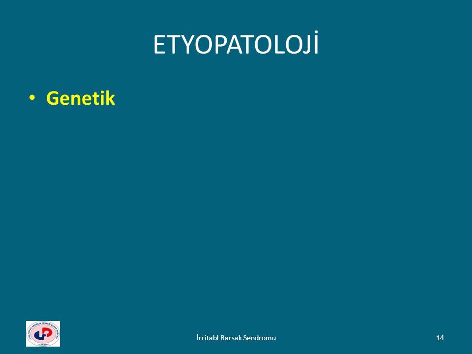 ETYOPATOLOJİ Genetik 14İrritabl Barsak Sendromu