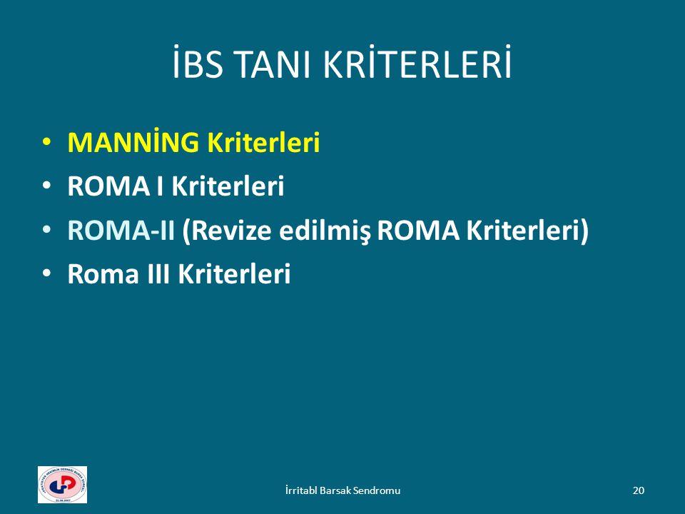 İBS TANI KRİTERLERİ MANNİNG Kriterleri ROMA I Kriterleri ROMA-II (Revize edilmiş ROMA Kriterleri) Roma III Kriterleri 20İrritabl Barsak Sendromu