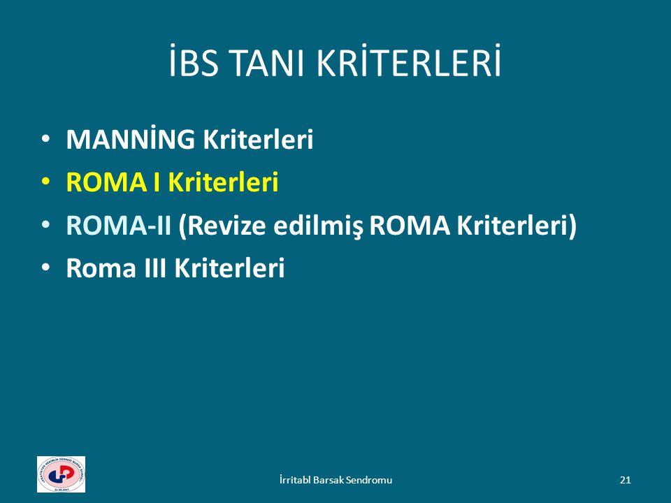 İBS TANI KRİTERLERİ MANNİNG Kriterleri ROMA I Kriterleri ROMA-II (Revize edilmiş ROMA Kriterleri) Roma III Kriterleri 21İrritabl Barsak Sendromu