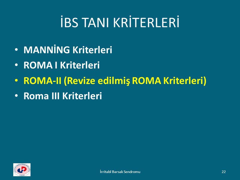 İBS TANI KRİTERLERİ MANNİNG Kriterleri ROMA I Kriterleri ROMA-II (Revize edilmiş ROMA Kriterleri) Roma III Kriterleri 22İrritabl Barsak Sendromu