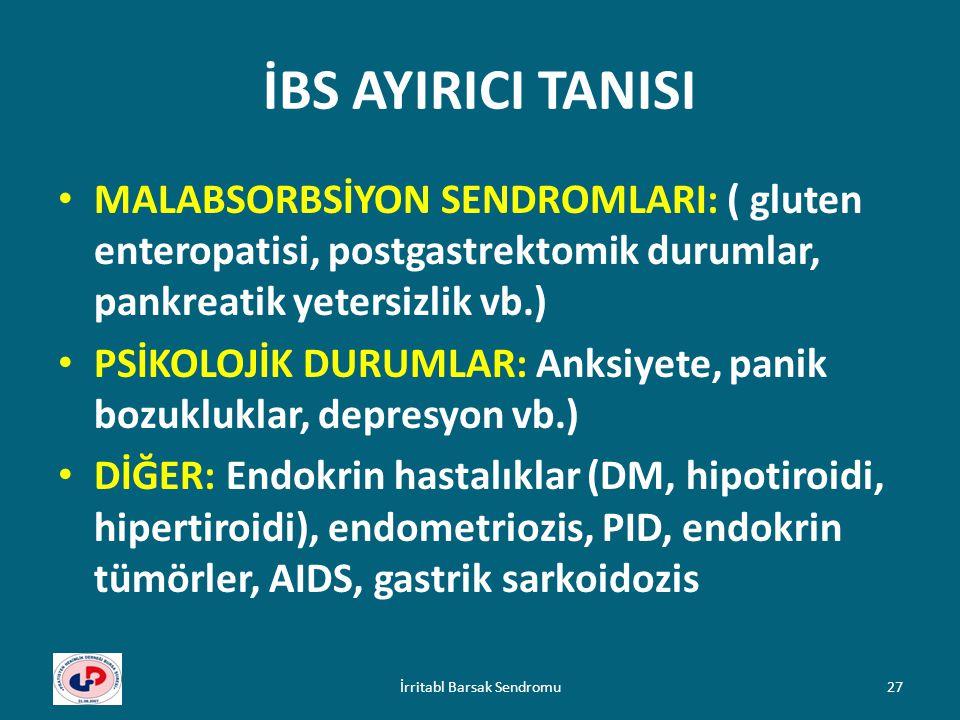 İBS AYIRICI TANISI MALABSORBSİYON SENDROMLARI: ( gluten enteropatisi, postgastrektomik durumlar, pankreatik yetersizlik vb.) PSİKOLOJİK DURUMLAR: Anks