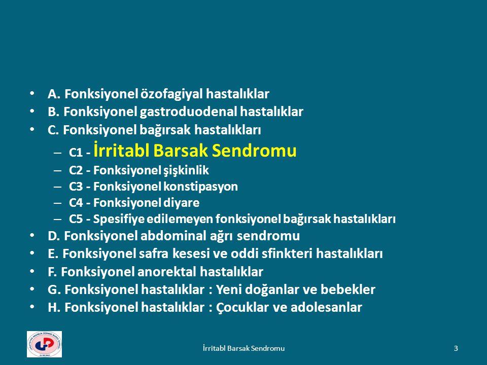 A. Fonksiyonel özofagiyal hastalıklar B. Fonksiyonel gastroduodenal hastalıklar C. Fonksiyonel bağırsak hastalıkları – C1 - İrritabl Barsak Sendromu –