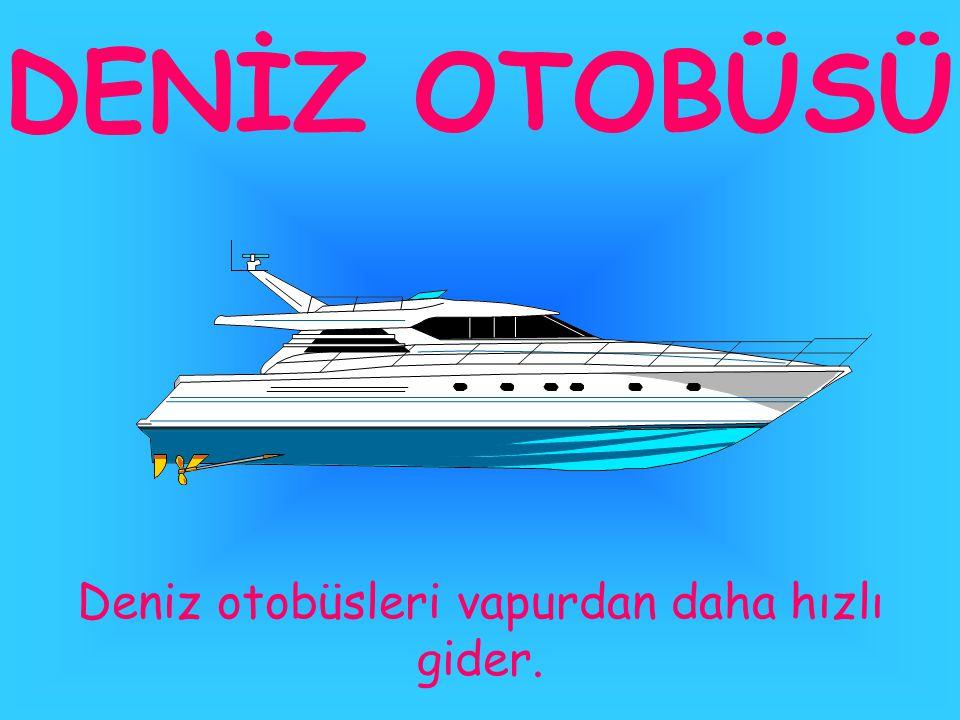 FERİBOT Araba vapuruna feribot denir.Arabaları bir iskeleden diğerine götürür.
