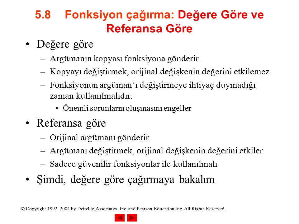 © Copyright 1992–2004 by Deitel & Associates, Inc. and Pearson Education Inc. All Rights Reserved. 5.8Fonksiyon çağırma: Değere Göre ve Referansa Göre