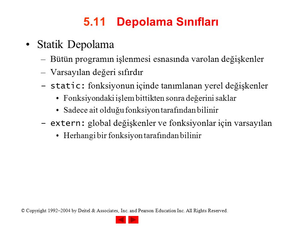 © Copyright 1992–2004 by Deitel & Associates, Inc. and Pearson Education Inc. All Rights Reserved. 5.11 Depolama Sınıfları Statik Depolama –Bütün prog