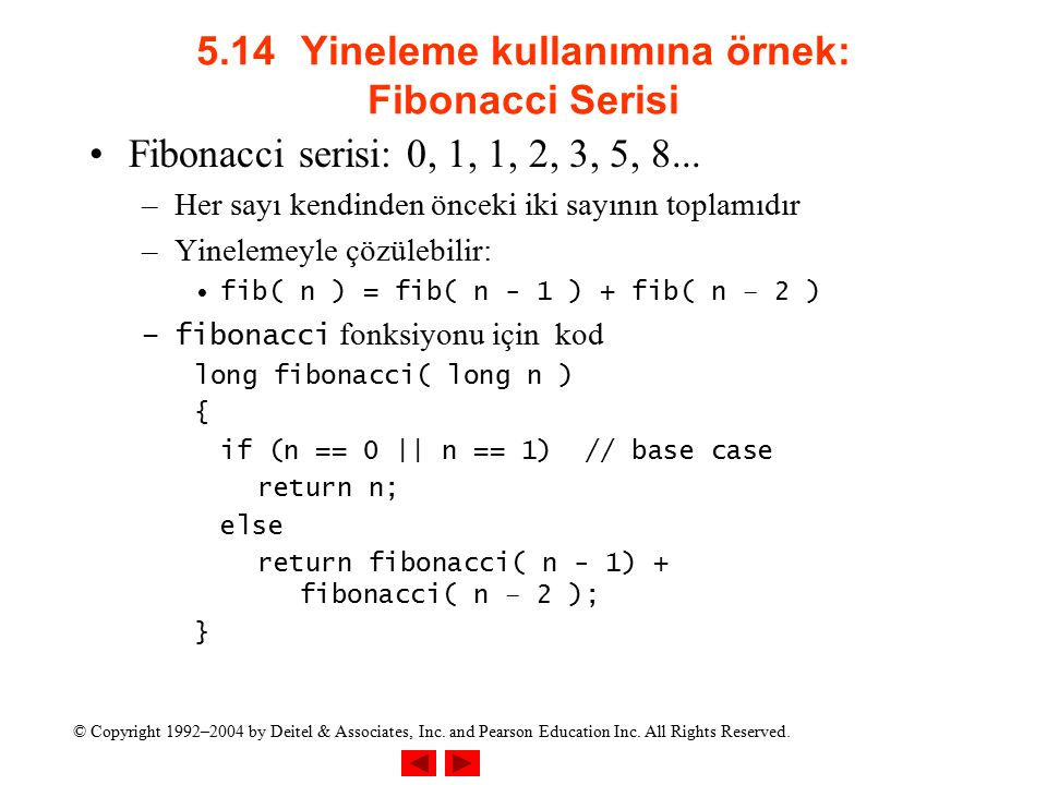 © Copyright 1992–2004 by Deitel & Associates, Inc. and Pearson Education Inc. All Rights Reserved. 5.14Yineleme kullanımına örnek: Fibonacci Serisi Fi