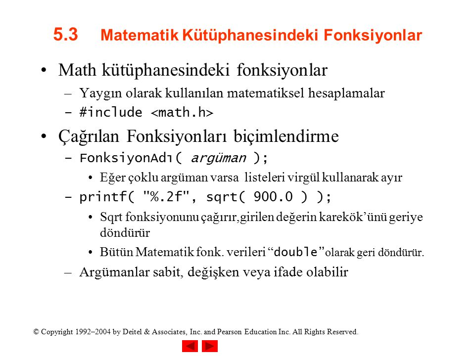 © Copyright 1992–2004 by Deitel & Associates, Inc. and Pearson Education Inc. All Rights Reserved. 5.3 Matematik Kütüphanesindeki Fonksiyonlar Math kü