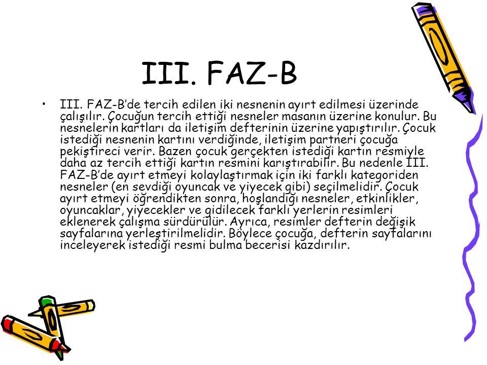 III. FAZ-B III. FAZ-B'de tercih edilen iki nesnenin ayırt edilmesi üzerinde çalışılır. Çocuğun tercih ettiği nesneler masanın üzerine konulur. Bu nesn