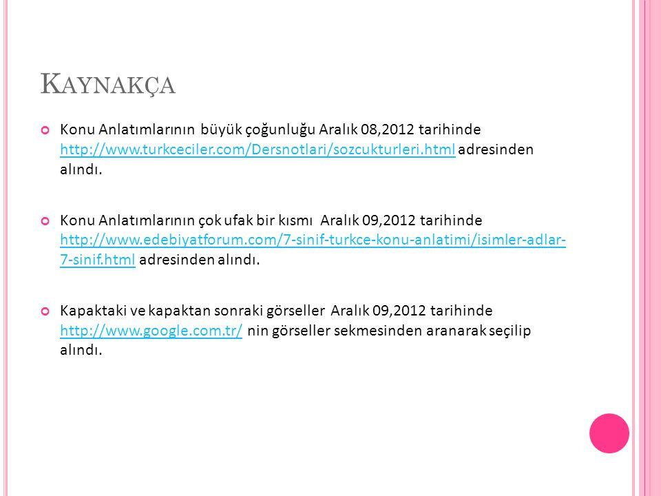 K AYNAKÇA Konu Anlatımlarının büyük çoğunluğu Aralık 08,2012 tarihinde http://www.turkceciler.com/Dersnotlari/sozcukturleri.html adresinden alındı. ht